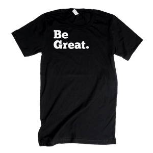Be Great Adult T-Shirt