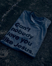Can't Nobody Love You Like Jesus Adult T-Shirt