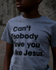 Can't Nobody Love You Like Jesus Kids T-shirt