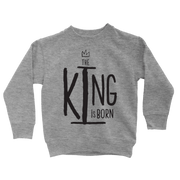 The King Is Born Sweatshirt - Beacon Threads - 2T / Grey w/ Black Lettering - 2