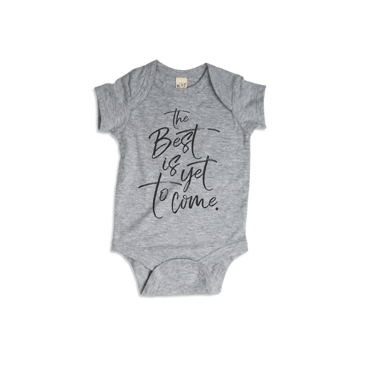 The Best Is Yet To Come Onesie