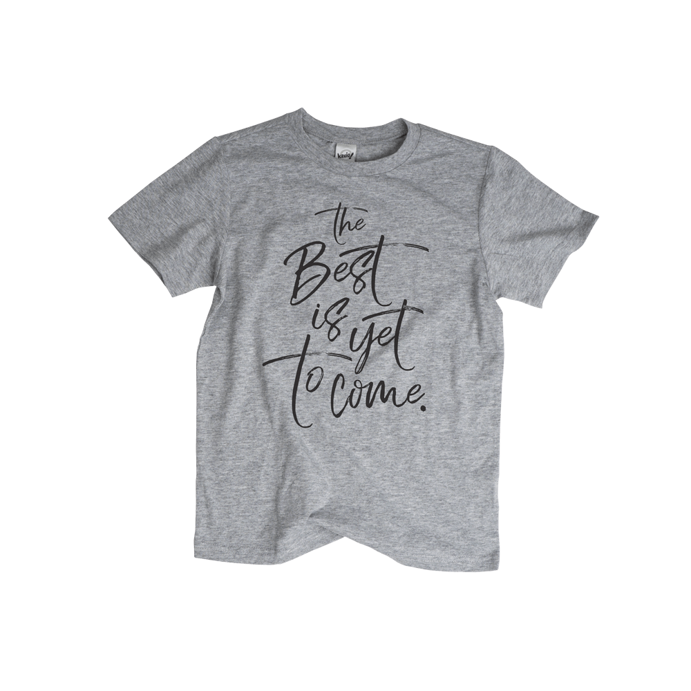 The Best Is Yet To Come Kids T-shirt