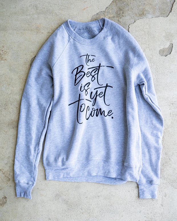 The Best Is Yet To Come Adult Sweatshirt