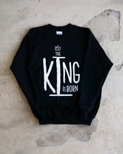 The King Is Born Sweatshirt