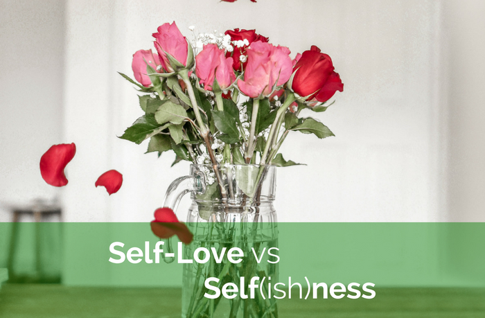 Self-Love vs Self(ish)ness