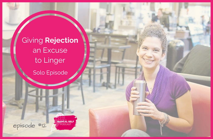 {E12} Giving Rejection an Excuse to Linger - Solo Episode