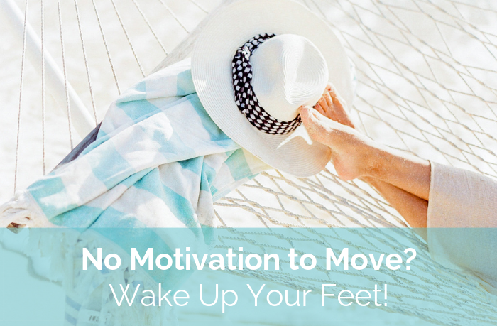 No Motivation to Move Your Body? Wake Up Your Feet!