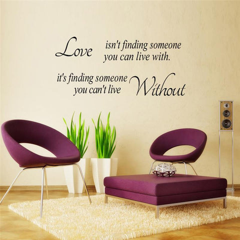 Love Isn't Finding Someone You Can Live With. It's Finding Someone You Can't Live Without
