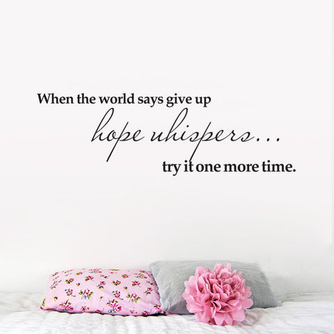 "When The World Says ""Give Up""...Hope Whispers ""Try It One More Time""!"