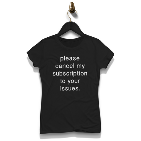 Please Cancel My Subscription To Your Issues Shirt