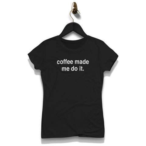 Coffee Made Me Do It Shirt