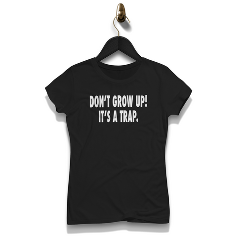 Don't Grow Up! It's A Trap Shirt