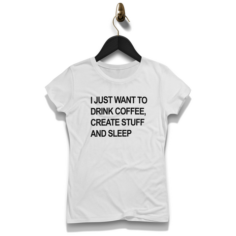 Drink Coffee Create Stuff And Sleep Shirt