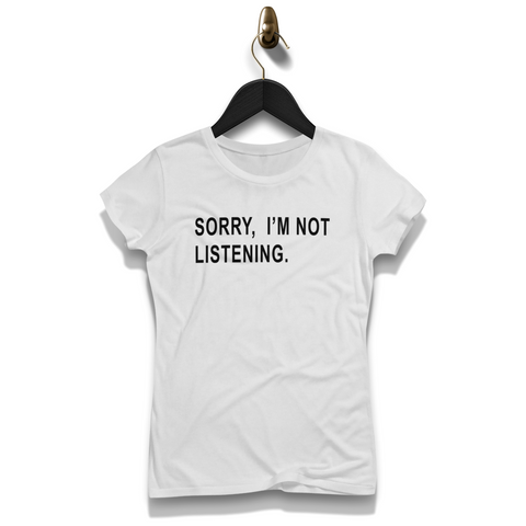 Sorry I'm Not Listening Shirt