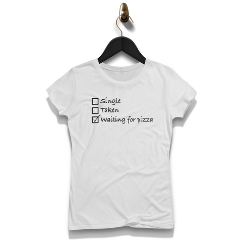Single Taken Waiting For Pizza Shirt