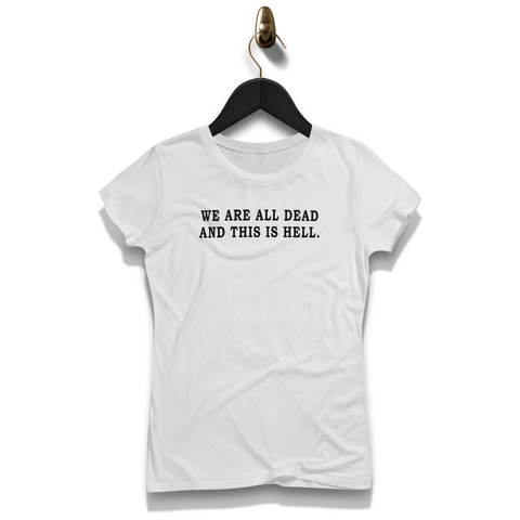 We Are All Dead And This Is Hell Shirt