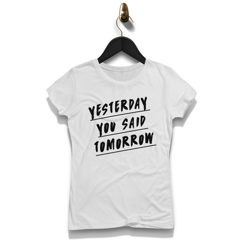 Yesterday You Said Tomorrow Shirt