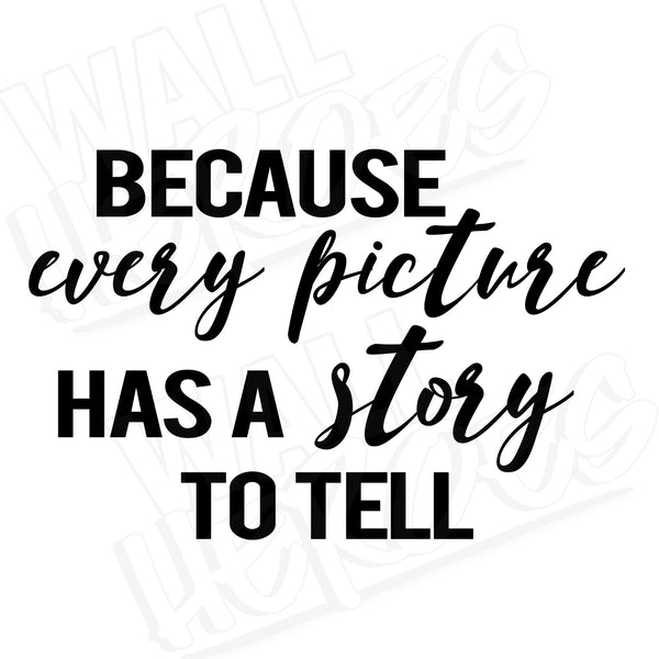Every picture has a story decal