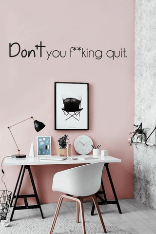 F**king quit slim wall quote