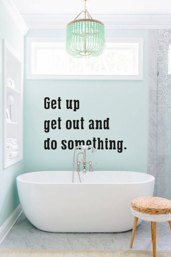 Get up get out and do something bold wall quote