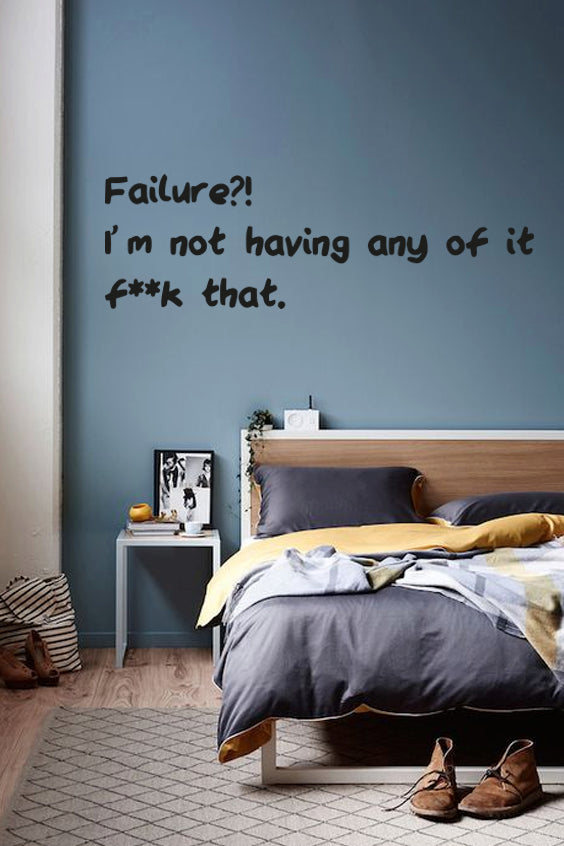 Failure?! Im not having any of it bold wall quote
