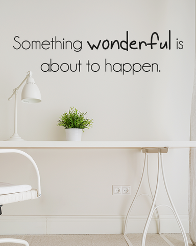 Something wonderful is about to happen slim wall quote