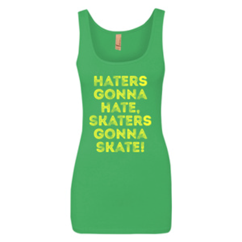 Haters Gonna Hate, Skaters Gonna Skate! Ladies Tank Green