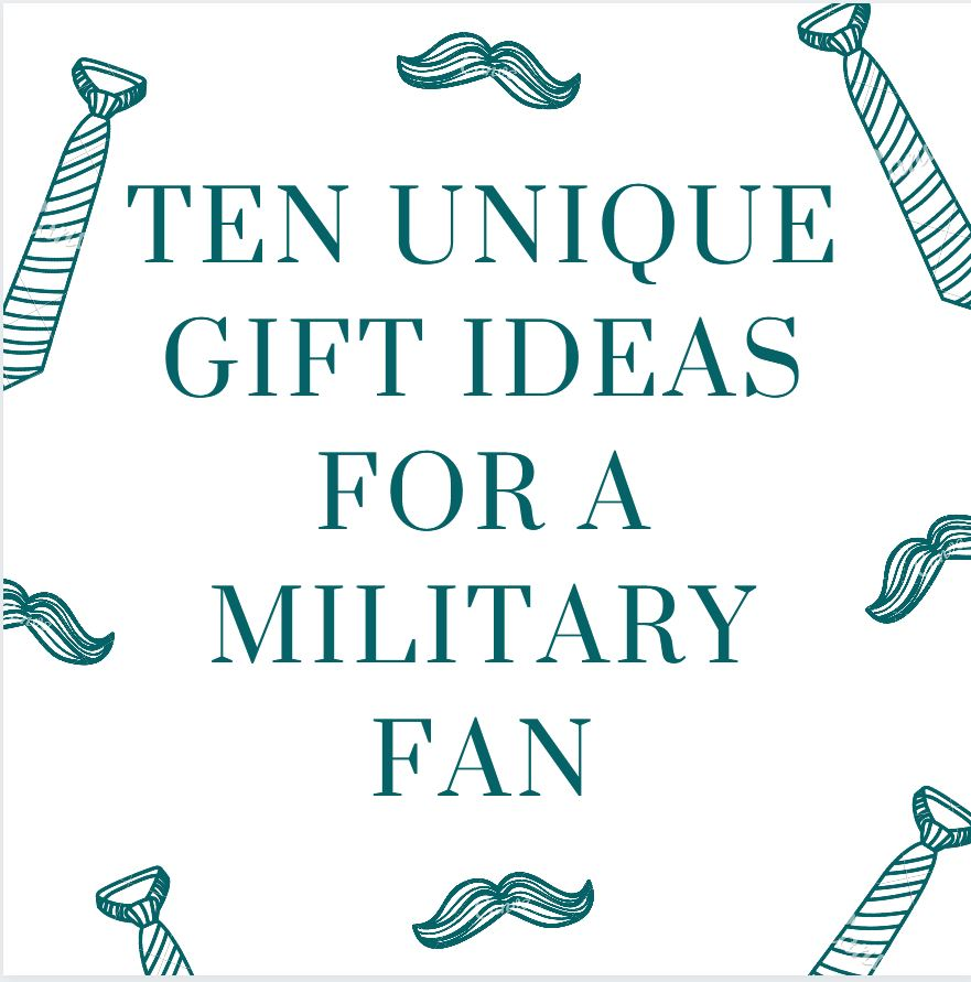 Ten Unique Gift Ideas for a Military Fan