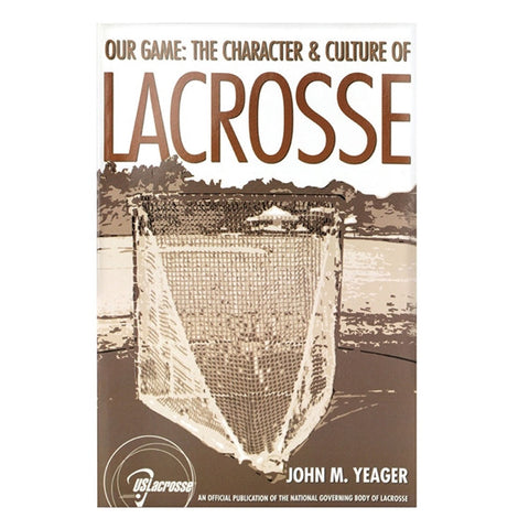 Our Game: The Character and Culture of Lacrosse