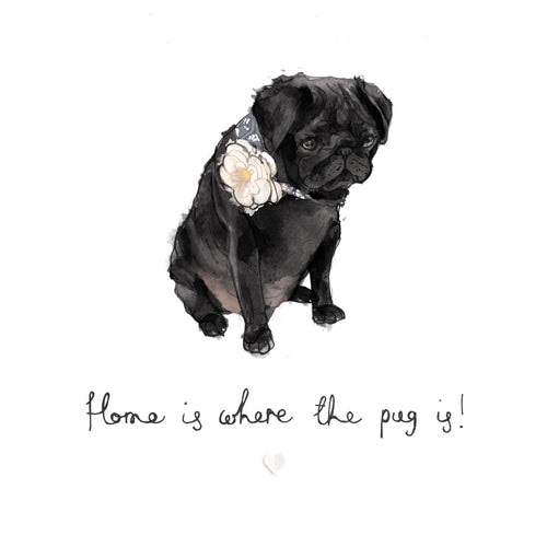 'Home is where the pug is' Bryony Fripp exclusive to Cupcake Pug Co A4 print