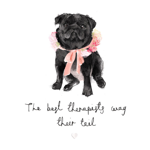 'The best therapists wag their tail' Bryony Fripp exclusive to Cupcake Pug Co signed A4 print