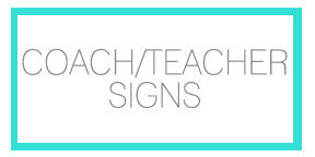 COACH/TEACHER SIGNS
