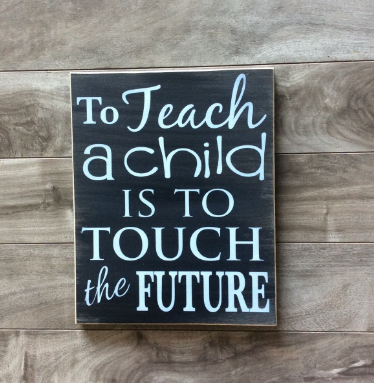 "To teach a child is to touch a future - 8"" x 10"" - MDF"
