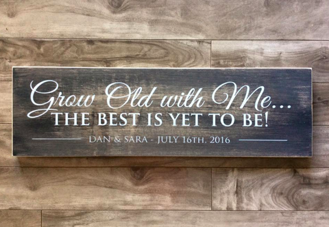 "Grow old with me the best is yet to be sign 7.25""x 24"" - Pine"