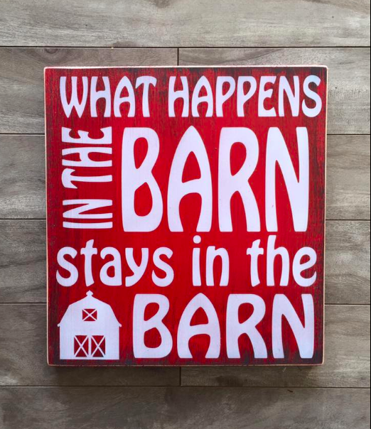 "What happens in the Barn sign - 11""x 11"" - Pine"