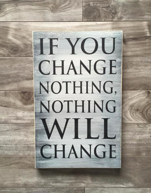 "If you change nothing, nothing will change - 9"" x 14"" - MDF"