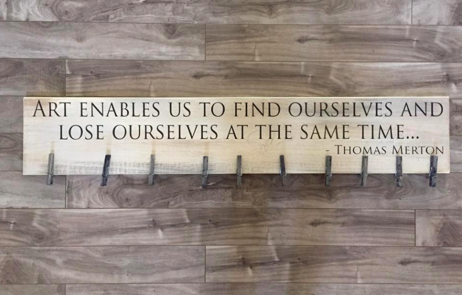 "Art Enables us to lose ourselves and find ourselves 7.25""x4' - Pine with pegs"