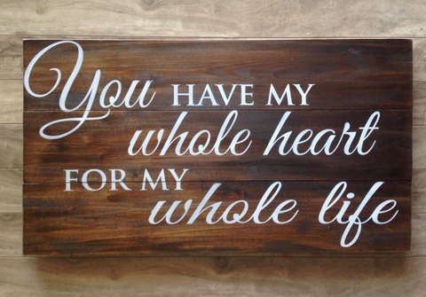 "You have my whole heart sign  16.5""x30"" - Pine"