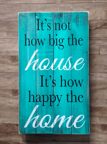 "Not how big the house / Happy the home sign 14""x 24"" - Pine"