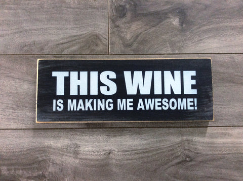 "Small - This wine is making me awesome - 3""x8"" -WS"