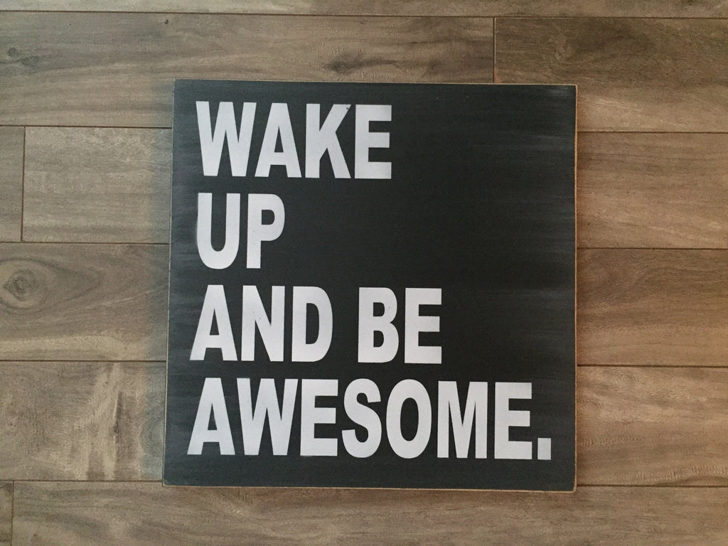"Stock - Wake up and be awesome 12""x12"
