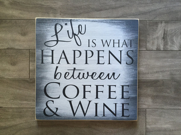 "Life is what happens between coffee and wine - 12"" x 12"" - MDF"