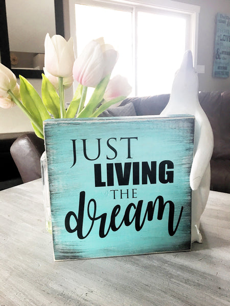 "Just Living the dream stand alone sign 9""x9"" - Pine"
