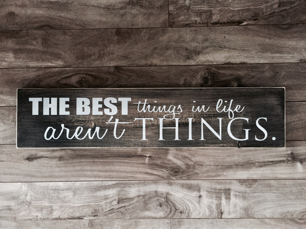 "The best things in life aren't things - 5.5""x 24"" - Pine"