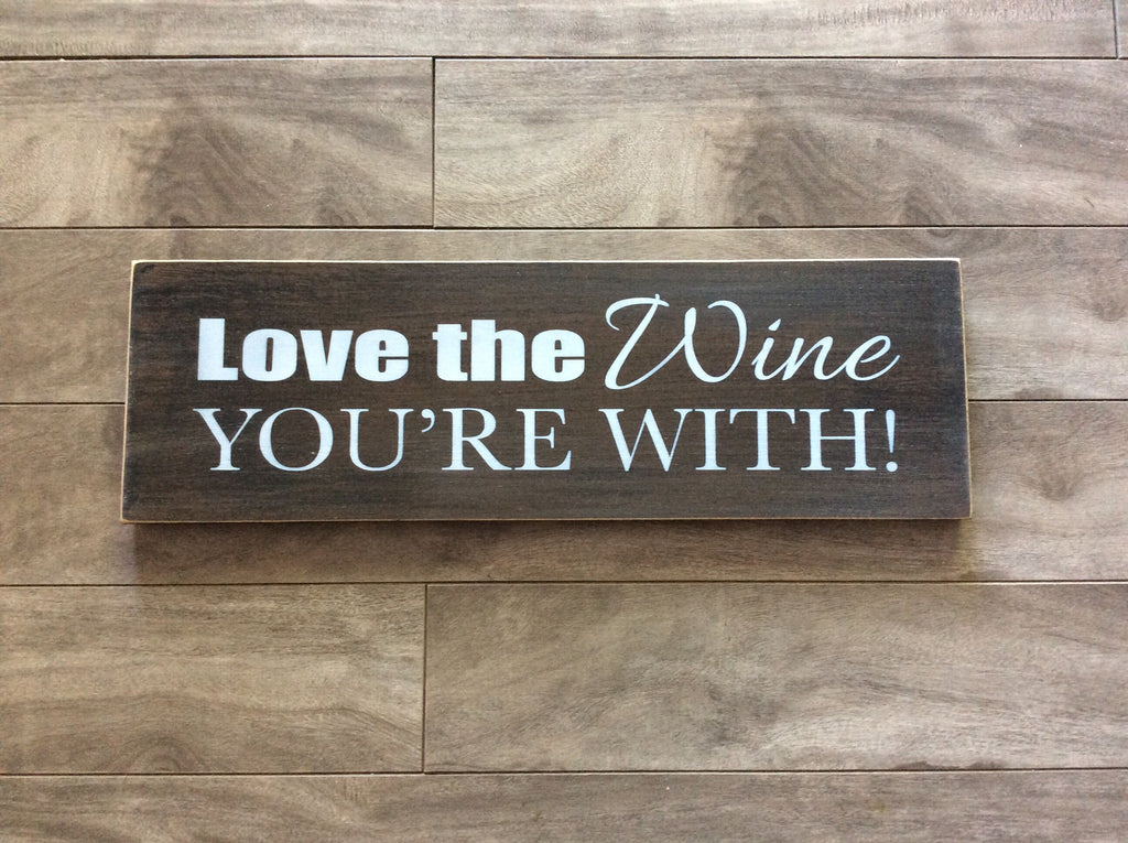 "Love the wine you're with 5"" x 16"" - MDF"