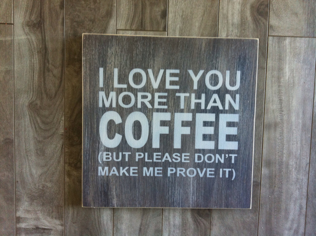 "I love you more than coffee sign - 12"" x 12"" - MDF"