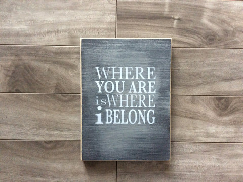 "Where you are is where I belong  - 8"" x10"" - MDF"