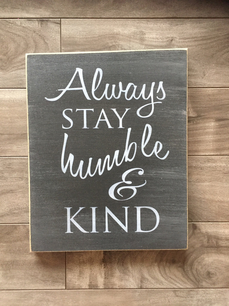"Always stay Humble and kind - 8"" x 10"" - MDF"