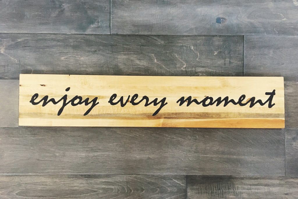 "Enjoy every moment sign 7""x36"""
