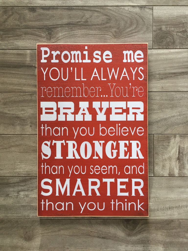 "Promise me you'll remember you're braver, stronger, smarter -9"" x 14"" - MDF"